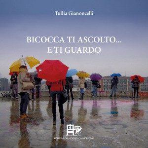 BICOCCA TI ASCOLTO…E TI GUARDO - Tullia Gianoncelli - EDIZIONI DEL FOGLIO CLANDESTINO
