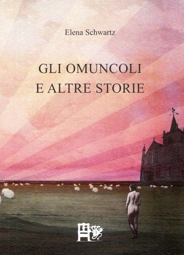 GLI OMUNCOLI E ALTRE STORIE - Elena Schwartz - EDIZIONI DEL FOGLIO CLANDESTINO