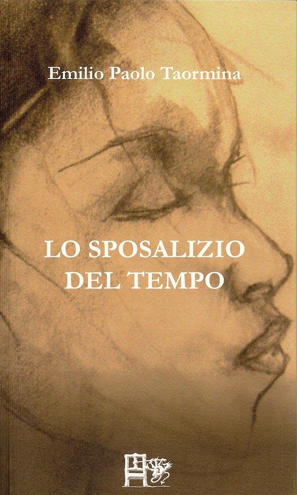LO SPOSALIZIO DEL TEMPO - Emilio Paolo Taormina - EDIZIONI DEL FOGLIO CLANDESTINO