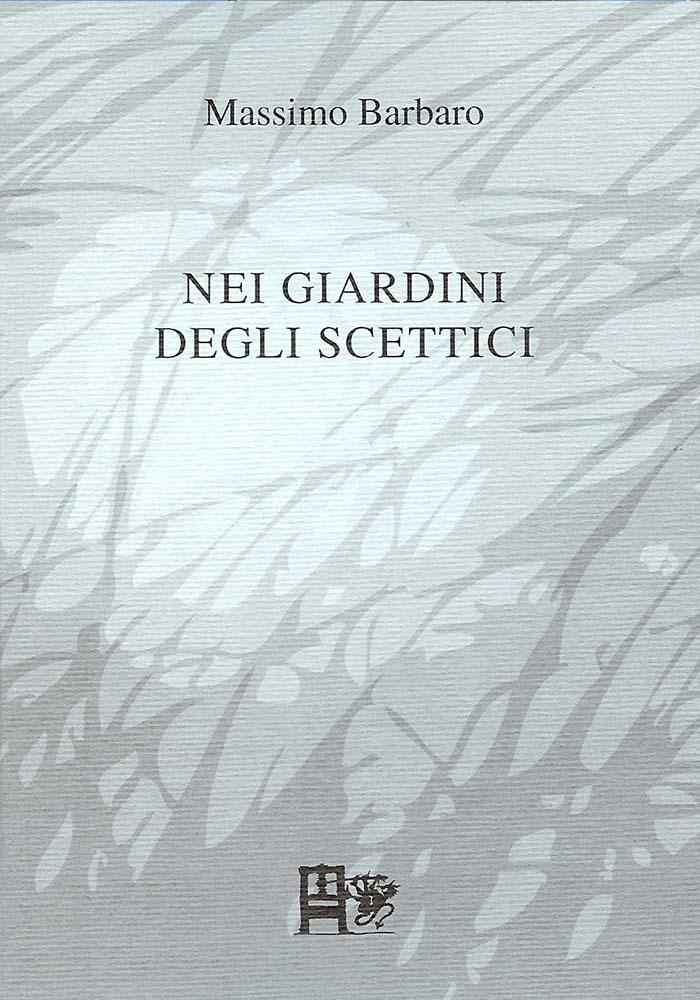 NEI GIARDINI DEGLI SCETTICI - Massimo Barbaro - EDIZIONI DEL FOGLIO CLANDESTINO