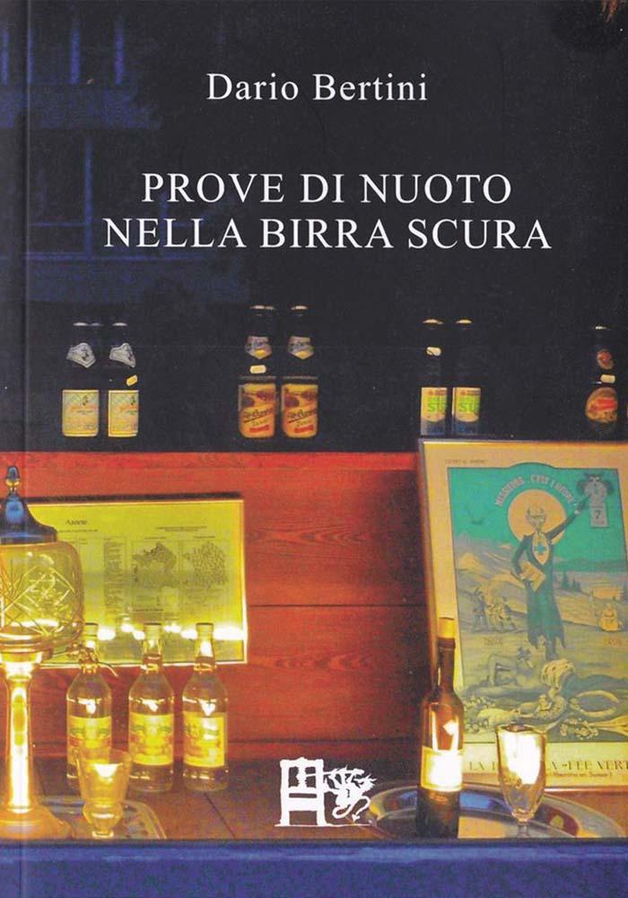 PROVE DI NUOTO NELLA BIRRA SCURA - Dario Bertini - EDIZIONI DEL FOGLIO CLANDESTINO