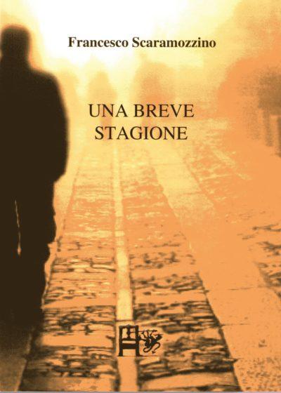 UNA BREVE STAGIONE - Francesco Scaramozzino - EDIZIONI DEL FOGLIO CLANDESTINO