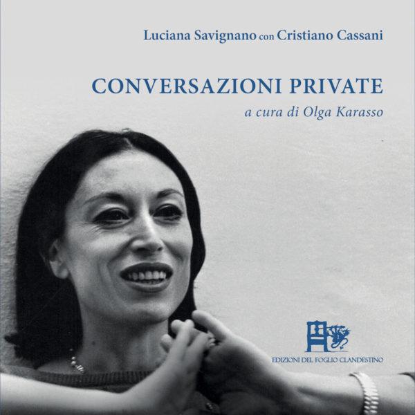 CONVERSAZIONI PRIVATE, Luciana Savignano, Cristiano Cassani, EDIZIONI DEL FOGLIO CLANDESTINO